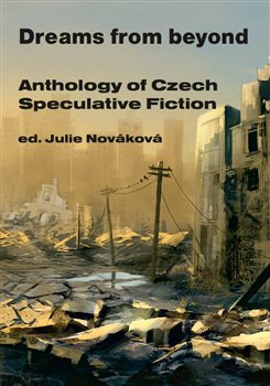 """""""Dreams From Beyond"""" – Anthology of Czech Speculative Fiction"""