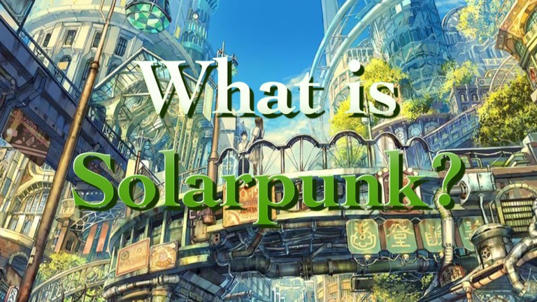 """SOLARPUNK"", THE LATEST TREND IN SPECULATIVE FICTION"