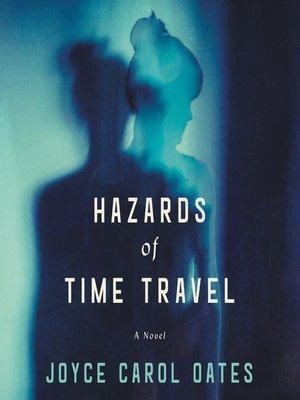 """Hazards of Time Travel"" by Joyce Carol Oates"
