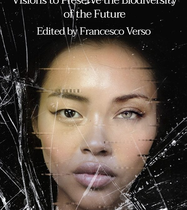 World Science Fiction #1. Visions to Preserve the Biodiversity of the Future : the first Anthology of International Science Fiction published in English by Future Fiction Press